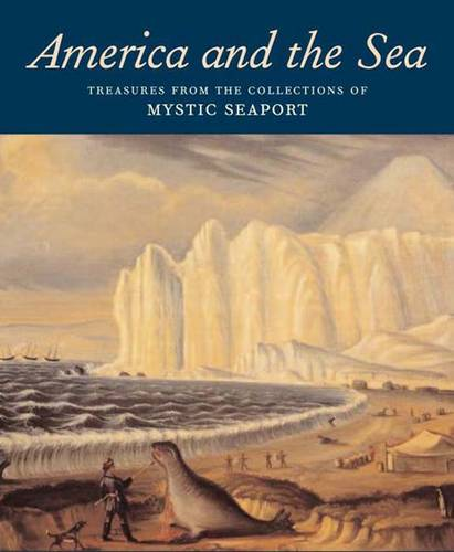 America and the Sea: Treasures from the Collections of Mystic Seaport (Hardback)