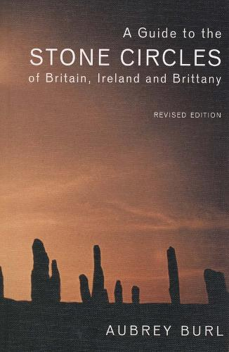 A Guide to the Stone Circles of Britain, Ireland and Brittany: Second Edition (Paperback)