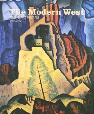 The Modern West: American Landscapes, 1890-1950 (Hardback)