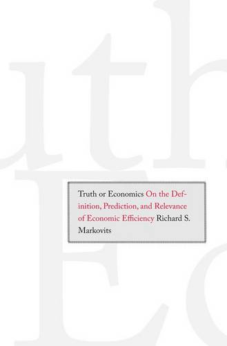 Truth or Economics: On the Definition, Prediction, and Relevance of Economic Efficiency (Hardback)