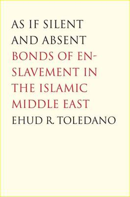 As If Silent and Absent: Bonds of Enslavement in the Islamic Middle East (Hardback)