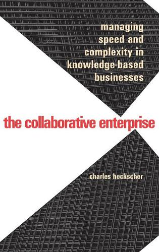 The Collaborative Enterprise: Managing Speed and Complexity in Knowledge-Based Businesses (Hardback)