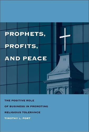 Prophets, Profits, and Peace: The Positive Role of Business in Promoting Religious Tolerance (Hardback)
