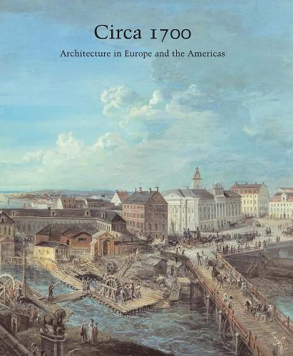 Circa 1700: Architecture in Europe and the Americas - Studies in the History of Art Series (Hardback)