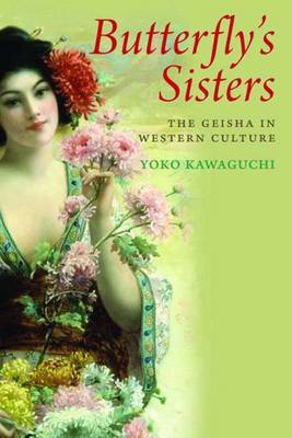 Butterfly's Sisters: The Geisha in Western Culture (Hardback)