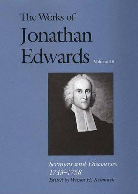 The The Works of Jonathan Edwards: The Works of Jonathan Edwards, Vol. 25 Sermons and Discourses, 1743-1758 Volume 25 - The Works of Jonathan Edwards Series (Hardback)