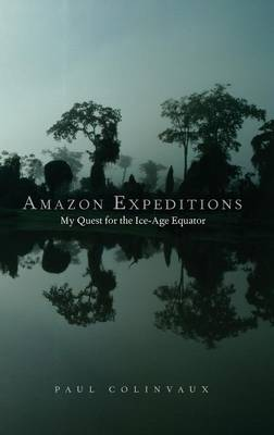 Amazon Expeditions: My Quest for the Ice-Age Equator (Hardback)