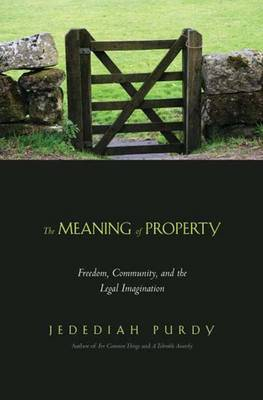 The Meaning of Property: Freedom, Community, and the Legal Imagination (Hardback)
