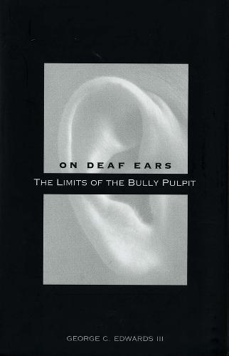 On Deaf Ears: The Limits of the Bully Pulpit (Paperback)