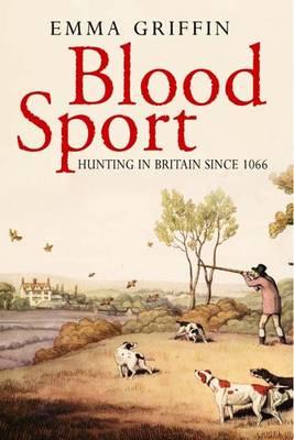 Blood Sport: Hunting in Britain Since 1066 (Hardback)