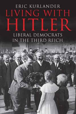 Living with Hitler: Liberal Democrats in the Third Reich (Hardback)