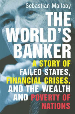 The World's Banker: A Story of Failed States, Financial Crises, and the Wealth and Poverty of Nations (Paperback)