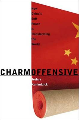 Charm Offensive: How China's Soft Power is Transforming the World (Hardback)