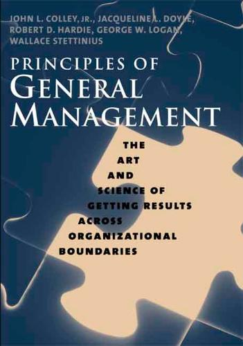 Principles of General Management: The Art and Science of Getting Results Across Organizational Boundaries (Hardback)