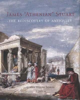 James 'Athenian' Stuart: The Rediscovery of Antiquity (Hardback)