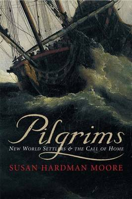 Pilgrims: New World Settlers and the Call of Home (Hardback)