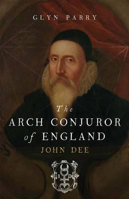 The Arch Conjuror of England: John Dee (Hardback)