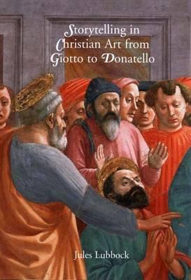 Storytelling in Christian Art from Giotto to Donatello (Hardback)