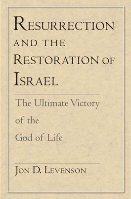Resurrection and the Restoration of Israel: The Ultimate Victory of the God of Life (Hardback)