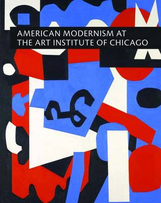 American Modernism at the Art Institute of Chicago: From World War I to 1955 (Hardback)