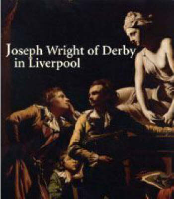 Joseph Wright of Derby in Liverpool - Yale Center for British Art (Hardback)