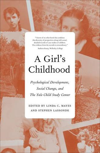 A Girl's Childhood: Psychological Development, Social Change, and The Yale Child Study  Center (Hardback)