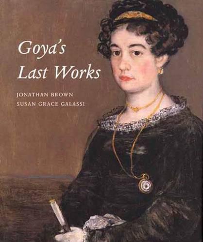 Goya's Last Works (Hardback)