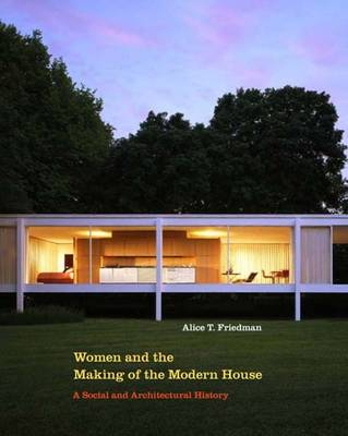 Women and the Making of the Modern House (Paperback)