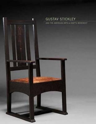 Gustav Stickley and the American Arts & Crafts Movement (Hardback)