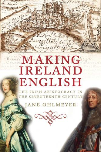 Making Ireland English: The Irish Aristocracy in the Seventeenth Century (Hardback)