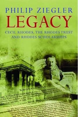 Legacy: Cecil Rhodes, the Rhodes Trust and Rhodes Scholarships (Hardback)