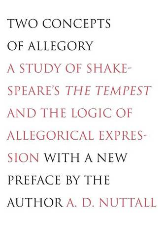 Two Concepts of Allegory: A Study of Shakespeare's the Tempest and the Logic of Allegorical Expression (Paperback)