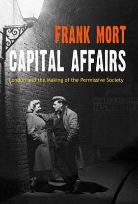 Capital Affairs: London and the Making of the Permissive Society (Hardback)