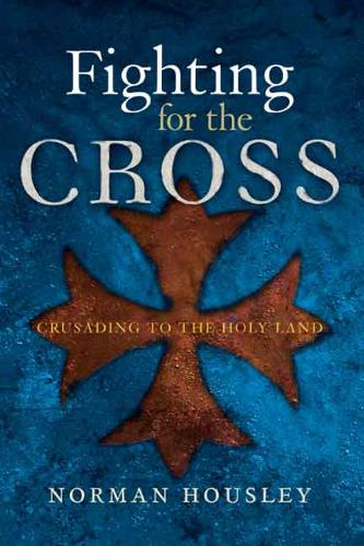 Fighting for the Cross: Crusading to the Holy Land (Hardback)