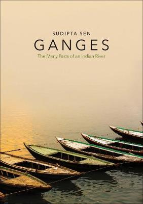 Ganges: The Many Pasts of an Indian River (Hardback)
