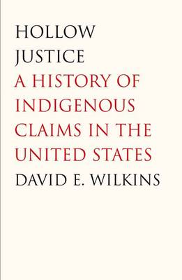 Hollow Justice: A History of Indigenous Claims in the United States - The Henry Roe Cloud Series on American Indians and Modernity (Hardback)