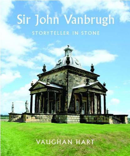 Sir John Vanbrugh: Storyteller in Stone (Hardback)