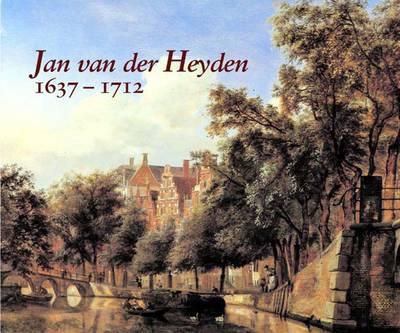 Jan van der Heyden: 1637-1712 (Hardback)