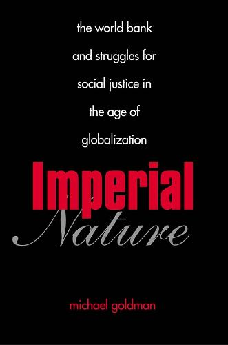 Imperial Nature: The World Bank and Struggles for Social Justice in the Age of Globalization - Yale Agrarian Studies                                  (YUP) (Paperback)
