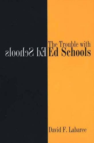 The Trouble with Ed Schools (Paperback)
