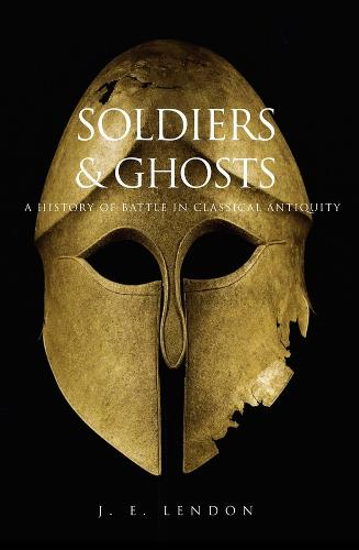 Soldiers and Ghosts: A History of Battle in Classical Antiquity (Paperback)