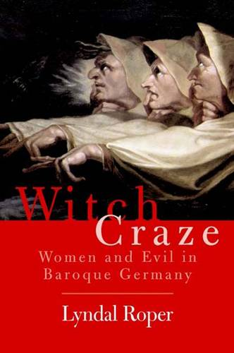 Witch Craze: Terror and Fantasy in Baroque Germany (Paperback)
