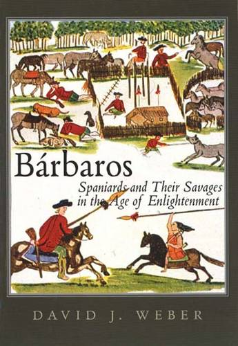 Barbaros: Spaniards and Their Savages in the Age of Enlightenment - The Lamar Series in Western History (Paperback)
