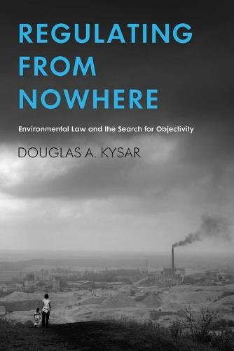 Regulating from Nowhere: Environmental Law and the Search for Objectivity (Paperback)