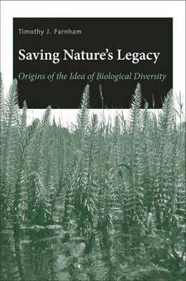 Saving Nature's Legacy: Origins of the Idea of Biological Diversity (Hardback)