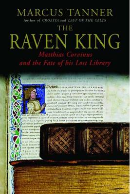 The Raven King: Matthias Corvinus and the Fate of His Lost Library (Hardback)