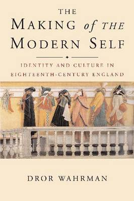 The Making of the Modern Self: Identity and Culture in Eighteenth-Century England (Paperback)