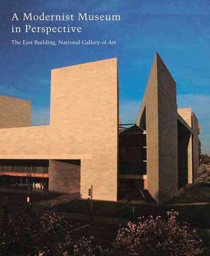 A Modernist Museum in Perspective: The East Building, National Gallery of Art - Studies in the History of Art Series (Hardback)
