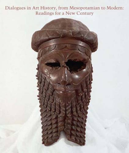 Dialogues in Art History, from Mesopotamian to Modern: Readings for a New Century - Studies in the History of Art Series (Hardback)