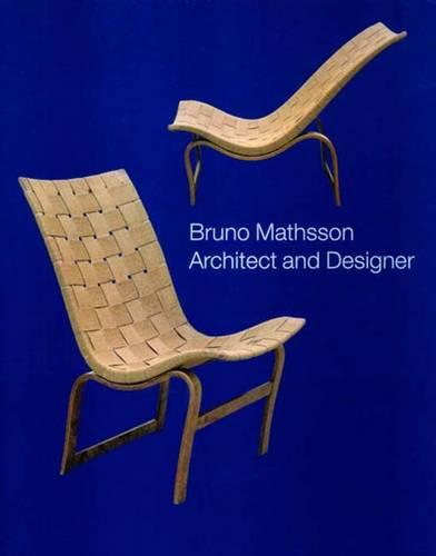 Bruno Mathsson: Architect and Designer (Hardback)